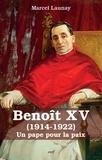 Marcel Launay - Benoît XV (1914-1922) - Un pape pour la paix.