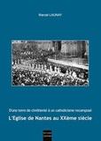 Marcel Launay - L'Eglise de Nantes au XXe siècle - D'une terre de chrétienté à un catholicisme recomposé.