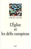 Marcel Launay - L'Église et les défis européens au XXe siècle.