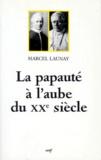 Marcel Launay - La papauté à l'aube du XXe siècle - Léon XIII et Pie X (1878-1914).