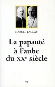 La papauté à laube du XXe siècle - Léon XIII et Pie X (1878-1914).pdf