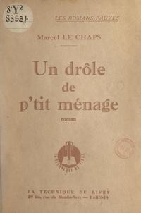Marcel Le Chaps - Les hommes de mauvaise volonté (1). Un drôle de p'tit ménage.
