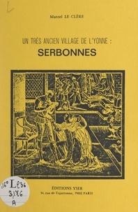 Marcel Le Clère et B. Vattant - Un très ancien village de l'Yonne : Serbonnes - 20 illustrations, 2 plans.