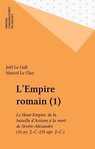 L'EMPIRE ROMAIN.. Tome 1, le Haut-Empire de la bataille d'Actium (31 av J-C) à l'assassinat de Sévère Alexandre (235 ap J-C)