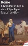 Marcel Le Glay - Rome - Tome 1, Grandeur et déclin de la République.