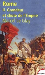 Marcel Le Glay - Rome - Tome 2, Grandeur et chute de l'Empire.