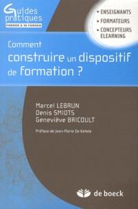 Marcel Lebrun et Denis Smidts - Comment construire un dispositif de formation ?.