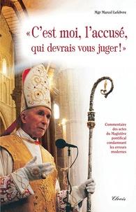 Marcel Lefebvre - C'est moi, l'accusé, qui devrais vous juger !.