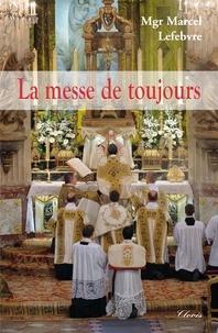 """Marcel Lefebvre - La messe de toujours - """"Le trésor caché""""."""