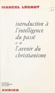 Marcel Légaut - Introduction à l'intelligence du passé et de l'avenir du christianisme.