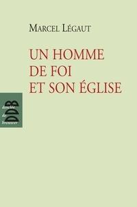 Marcel Légaut - Un homme de foi et son Eglise.