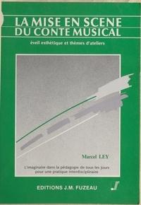 Marcel Ley - LA MISE EN SCENE DU CONTE MUSICAL A L'ECOLE. - Eveil esthétique et thèmes d'ateliers.