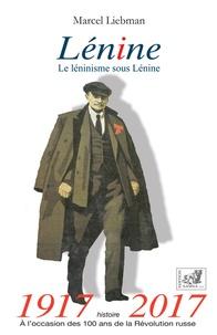 Marcel Liebman - Lénine - Le léninisme sous Lénine.