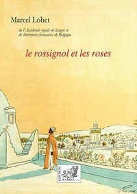 Marcel Lobet - Le rossignol et les roses - Ou Les fables nous viennent de l'Orient.