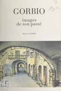 Marcel Lottier et Dhélia Boggio-Tochet - Gorbio - Village médiéval dominant Menton. Images de son passé.