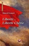 Marcel Lourel - Liberté, liberté chérie.