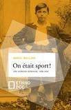 Marcel Maillard - On était sport ! - Une jeunesse genevoise, 1908-1930.