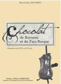 Marcel Marc Douyrou - Le chocolat de Bayonne et du Pays Basque - Chocolatiers du XVIIe au XXe siècle.