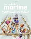 Marcel Marlier - Les amis de Martine Tome 6 : Les amis de Martine construisent une cabane.