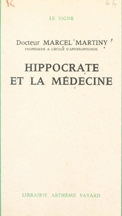 Marcel Martiny et Gabriel Marcel - Hippocrate et la médecine.