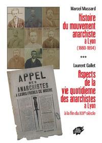 Marcel Massard et Laurent Gallet - Histoire du mouvement anarchiste à Lyon (1880-1894) - Suivi de Aspects de la vie quotidienne des anarchistes à Lyon à la fin du XIXe siècle.