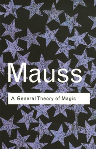 Marcel Mauss - A General Theory of Magic.