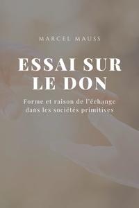 Marcel Mauss - Essai sur le Don - Forme et raison de l'échange dans les sociétés primitives.