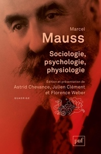 Marcel Mauss - Sociologie, psychologie, physiologie.