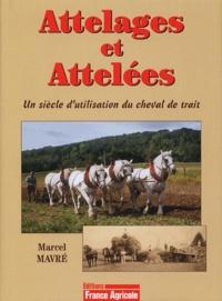 Marcel Mavré - Attelages et Attelées - Un siècle d'utilisation du cheval de trait.
