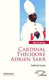 Marcel Mendy - Cardinal Théodore Adrien Sarr, soldat de la paix.