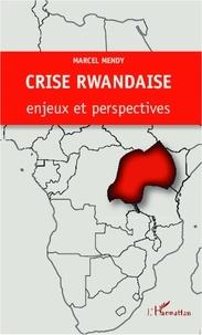 Marcel Mendy - Crise rwandaise : enjeux et perspectives.