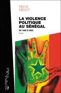 Marcel Mendy - La violence politique au Sénégal.