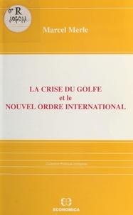 Marcel Merle - La crise du Golfe et le nouvel ordre international.