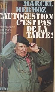 Marcel Mermoz - L'Autogestion, c'est pas de la tarte ! - Entretiens avec Jean-Marie Domenach.