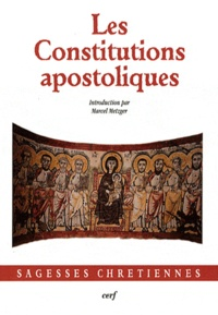 Marcel Metzger - Les Constitutions apostoliques.