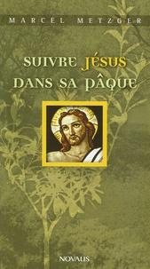 Marcel Metzger - Suivre Jésus dans sa Pâque.