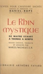 Marcel Michelet et  Daniel-Rops - Le Rhin mystique : de Maître Eckart à Thomas a Kempis.