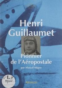 Marcel Migeo et  Desimpel - Henri Guillaumet, pionnier de l'Aéropostale.