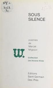 Marcel Migozzi - Sous silence.