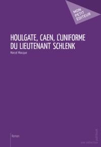 Marcel Miocque - Houlgate, Caen, l'uniforme du lieutenant Schlenk.