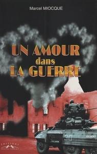 Marcel Miocque - Un amour dans la guerre.