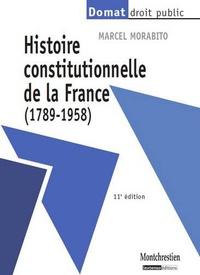 Marcel Morabito - Histoire constitutionnelle de la France (1789-1958).