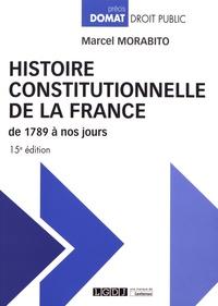 Marcel Morabito - Histoire constitutionnelle de la France de 1789 à nos jours.