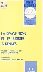 Marcel Morabito et Emmanuel du Rusquec - La révolution et les juristes à Rennes.