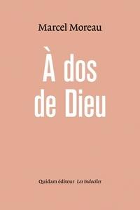 Marcel Moreau - A dos de Dieu ou l'Ordure lyrique.