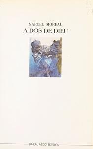 Marcel Moreau - À dos de Dieu ou l'Ordure lyrique.