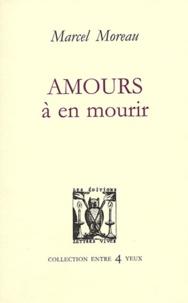 Marcel Moreau - Amours à en mourir.
