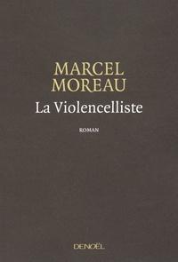Marcel Moreau - La Violencelliste - Suivi de DONC !.