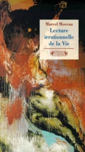 Marcel Moreau - Lecture irrationnelle de la vie.