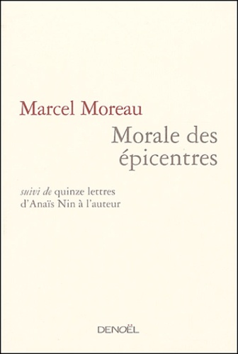Morale des épicentres suivi de quinze lettres d'Anaïs Nin à l'auteur